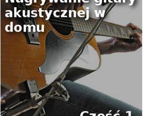Nagrywanie gitary akustycznej2 300x293 1 300x240 - Nagrywanie gitary akustycznej w domu, Cz.1